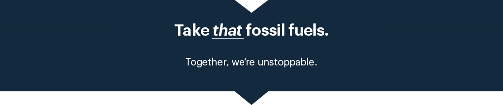 Take that fossil fuels.  Together, we're unstoppable.